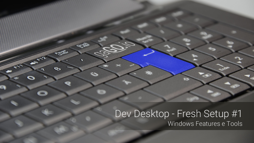 Dev Desktop – Fresh Setup – Windows Features & Tools