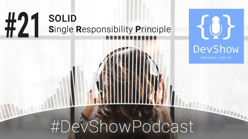 DevShow #EP21 – SOLID – Single Responsability Principle