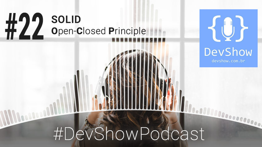 DevShow #EP22 – SOLID – Open-Closed Principle
