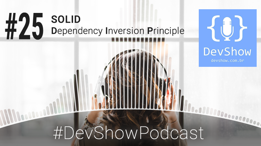 DevShow #EP25 – SOLID – Dependency Inversion Principle